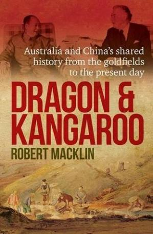 Book cover Dragon and Kangaroo: Australia and China's Shared History from the Goldfields to the Present Day
