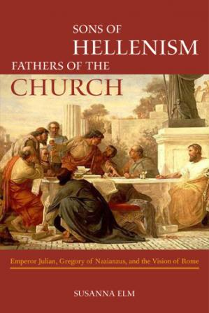 Buchdeckel Sons of Hellenism, Fathers of the Church: Emperor Julian, Gregory of Nazianzus, and the Vision of Rome