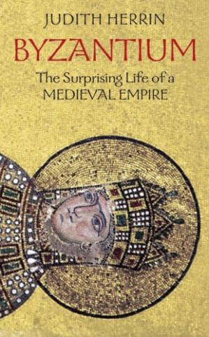 Book cover Byzantium: The Surprising Life of a Medieval Empire