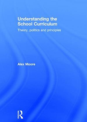 Book cover Understanding the School Curriculum: Theory, politics and principles