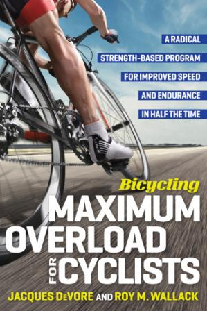 Book cover Bicycling Maximum Overload for Cyclists: A Radical Strength-Based Program for Improved Speed and Endurance in Half the Time