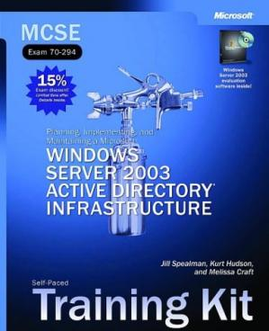Okładka książki Planning, Implementing, and Maintaining a Microsoft Windows Server 2003 Active Directory Infrastructure: McSe Self-Paced Training Kit, Exam 70-294