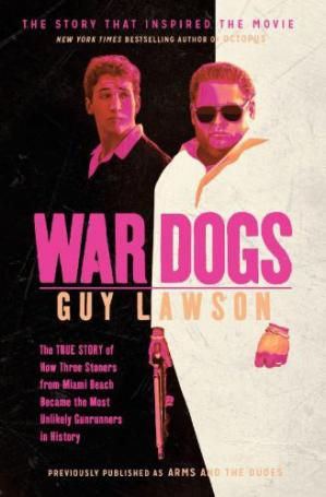 Book cover War Dogs: The True Story of How Three Stoners From Miami Beach Became the Most Unlikely Gunrunners in History