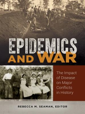 Copertina Epidemics and War: The Impact of Disease on Major Conflicts in History