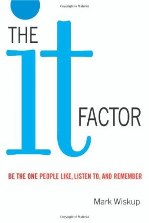Okładka książki The It Factor: Be the One People Like, Listen to, and Remember