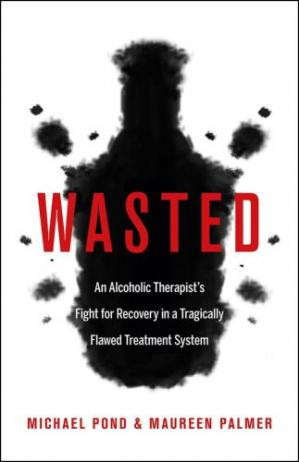 Book cover Wasted: An Alcoholic Therapist's Fight for Recovery in a Flawed Treatment System