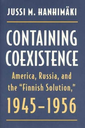 表紙 Containing Coexistence: America, Russia, and the ''Finnish Solution,'' 1945–1956