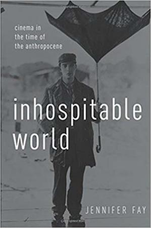 Buchdeckel Inhospitable World: Cinema In The Time Of The Anthropocene