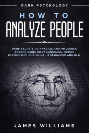 표지 How to Analyze People - Dark Secrets to Analyze and Influence Anyone Using Body Language, Human Psychology, Subliminal Persuasion and NLP