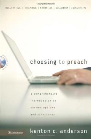 Book cover Choosing to Preach: A Comprehensive Introduction to Sermon Options and Structures