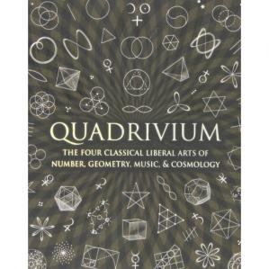 Book cover Quadrivium - The Four Classical Liberal Arts of Number, Geometry, Music & Cosmology