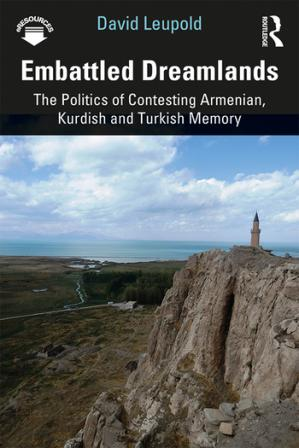 Book cover Embattled Dreamlands - The Politics of Contesting Armenian, Turkish and Kurdish Memory