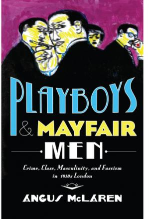 Book cover Playboys and Mayfair men: crime, class, masculinity, and fascism in 1930s London