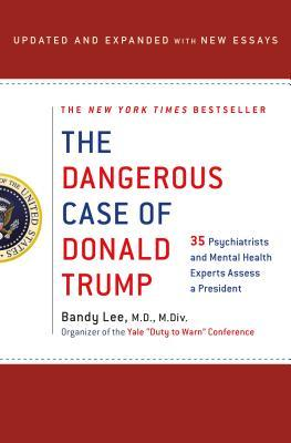 Book cover The Dangerous Case of Donald Trump: 37 Psychiatrists and Mental Health Experts Assess a President - Updated and Expanded with New Essays