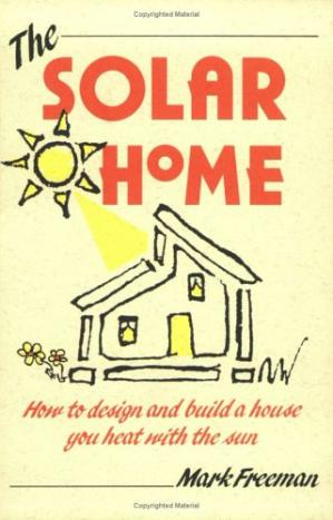 Book cover The Solar Home: How to Design and Build a House You Heat With the Sun (How-To Guides)