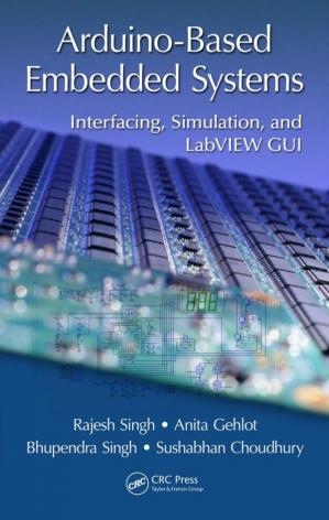 Book cover Arduino-Based Embedded Systems: Interfacing, Simulation, and LabVIEW GUI
