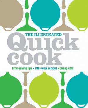 Обложка книги The Illustrated Quick Cook: Easy Entertaining, After-Work Recipes, Cheap Eats