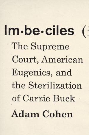 Book cover Imbeciles: The Supreme Court, American Eugenics, and the Sterilization of Carrie Buck