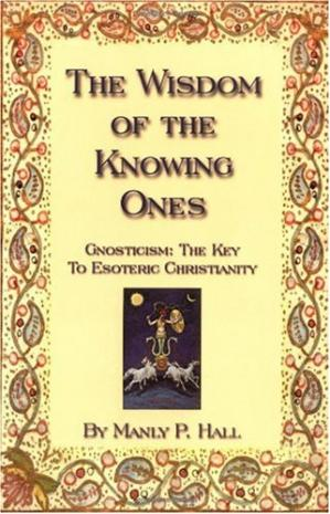 Book cover The Wisdom of the Knowing Ones: Gnosticism: The Key to Esoteric Christianity