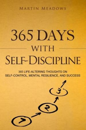 Kulit buku 365 Days With Self-Discipline: 365 Life-Altering Thoughts on Self-Control, Mental Resilience, and Success