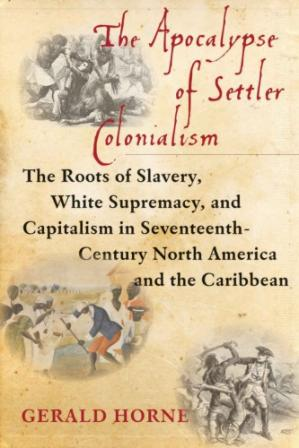 Book cover The Apocalypse of Settler Colonialism: The Roots of Slavery, White Supremacy, and Capitalism in 17th Century North America and the Caribbean