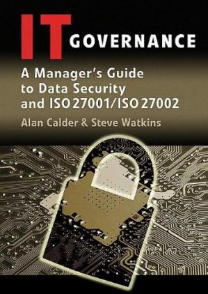 Book cover IT Governance: A Manager's Guide to Data Security and ISO 27001   ISO 27002