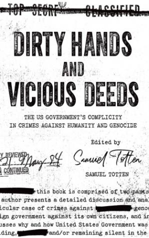 Book cover Dirty Hands And Vicious Deeds: The U.S. Government's Complicity In Crimes Against Humanity And Genocide