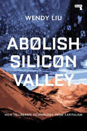 Book cover Abolish Silicon Valley: How to Liberate Technology from Capitalism