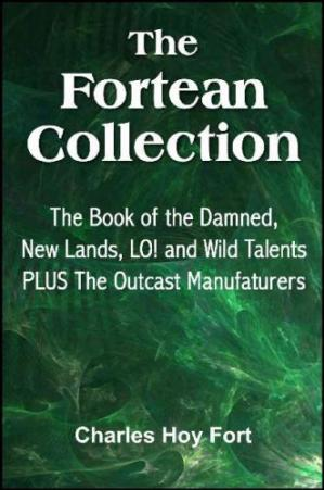 A capa do livro The Fortean Collection: The Book of The Damned, New Lands, LO!, Wild Talents, The Outcast Manufacturers (with Linked TOC)