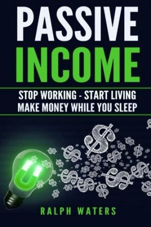 Buchdeckel Passive Income: Stop Working - Start Living - Make money while you sleep
