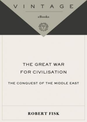 Portada del libro The Great War for Civilisation: The Conquest of the Middle East