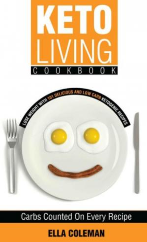 Обкладинка книги Keto Living Cookbook: Lose Weight with 101 Delicious and Low Carb Ketogenic Recipes