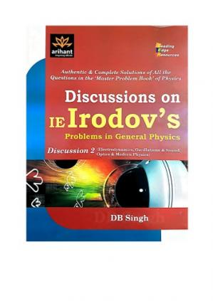 Book cover Electrodynamics Capacitance Electric Current Magnetic Induction Electromagnetics Discussions on I E Irodov solutions Problems in General Physics by D B Singh Arihant