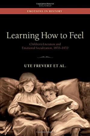 Book cover Learning How to Feel: Children's Literature and the History of Emotional Socialization, 1870-1970