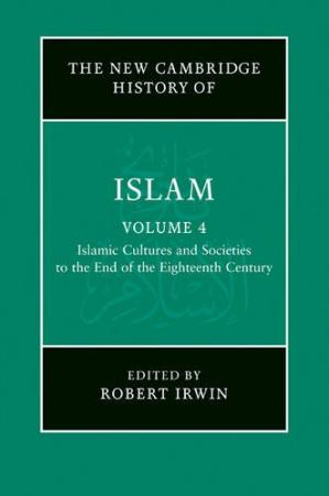 Copertina The New Cambridge History of Islam, Volume 4: Islamic Cultures and Societies to the End of the Eighteenth Century