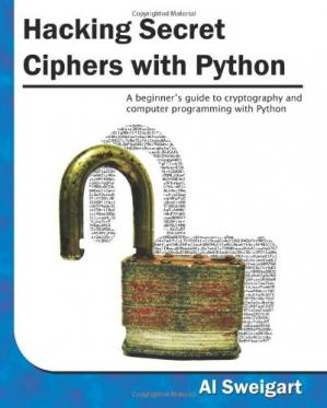 书籍封面 Hacking Secret Ciphers with Python: A beginner's guide to cryptography and computer programming with Python