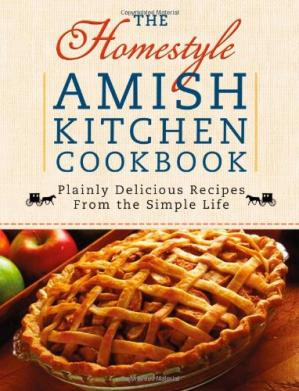 Book cover The Homestyle Amish Kitchen Cookbook: Plainly Delicious Recipes from the Simple Life