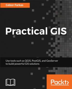 Book cover Practical GIS: Learn novice to advanced topics such as QGIS, Spatial data analysis, and more