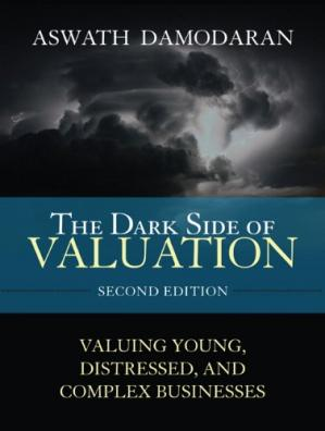 Buchdeckel The Dark Side of Valuation: Valuing Young, Distressed, and Complex Businesses (2nd Edition)