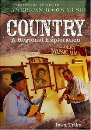 पुस्तक कवर Country: A Regional Exploration (Greenwood Guides to American Roots Music)