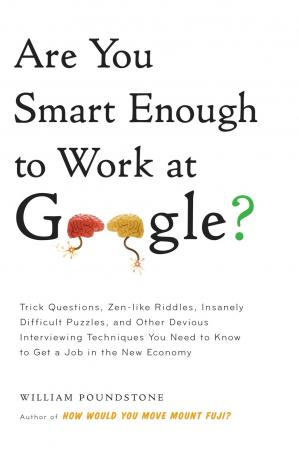 Book cover Are you smart enough to work at Google?: trick questions, zen-like riddles, insanely difficult puzzles, and other devious interviewing techniques you ... know to get a job anywhere in the new economy