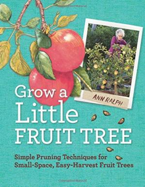 Book cover Grow a Little Fruit Tree: Simple Pruning Techniques for Small-Space, Easy-Harvest Fruit Trees