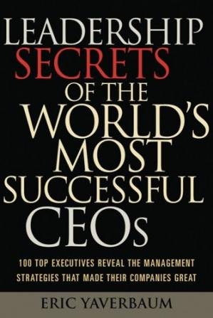 Okładka książki Leadership Secrets of the World's Most Successful CEOs: 100 Top Executives Reveal the Management Strategies That Made Their Companies Great