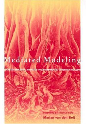 Book cover Mediated Modeling: A System Dynamics Approach To Environmental Consensus Building