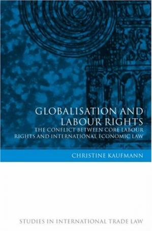 Bìa sách Globalisation And Labour Rights: The Conflict Between Core Labour Rights And International Economic Law (Studies in International Trade Law)