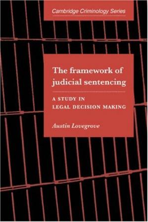 Book cover The Framework of Judicial Sentencing: A Study in Legal Decision Making
