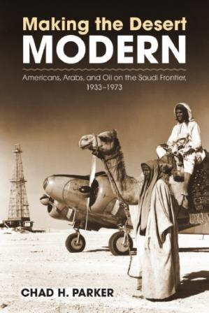 Copertina Making the Desert Modern: Americans, Arabs, and Oil on the Saudi Frontier, 1933–1973