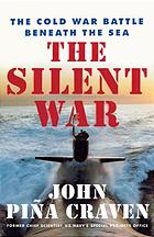Book cover The Silent War: the Cold War Battle Beneath the Sea