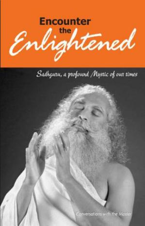 Book cover Encounter the Enlightened: Sadhguru, A Profound Mystic Of Our Times