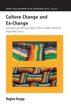 Copertina Culture Change and Ex-Change: Syncretism and Anti-Syncretism in Bena, Eastern Highlands, Papua New Guinea